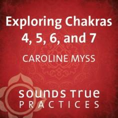 Exploring Chakras 4, 5, 6, and 7