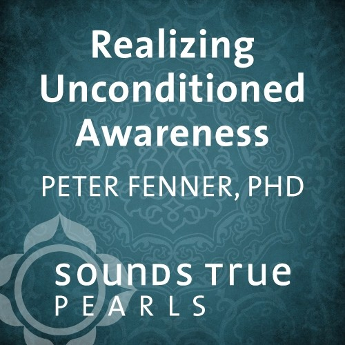 Realizing Unconditioned Awareness