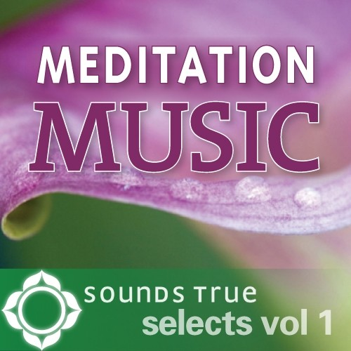 Sounds True Selects: Meditation Music 1