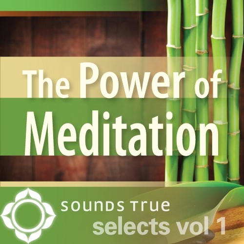 Sounds True Selects: The Power of Meditation 1