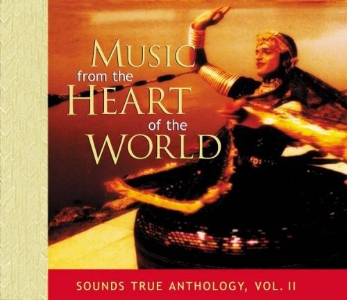 Music From the Heart of the World: Sounds True Anthology Vol. II