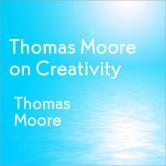 Thomas Moore on Creativity